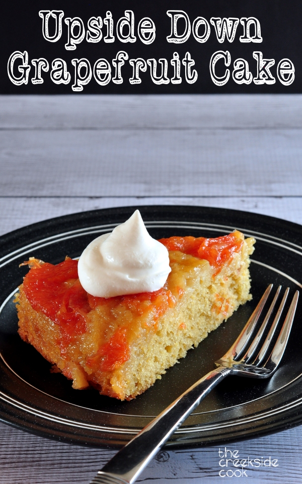 Upside Down Grapefruit Cake on The Creekside Cook