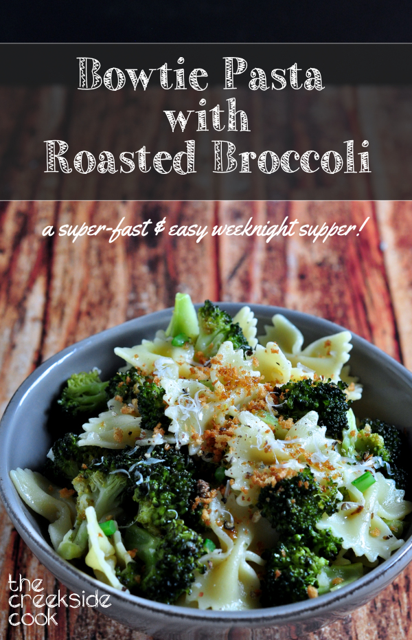 Bowtie Pasta with Roasted Broccoli on The Creekside Cook